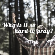 Why is so hard to pray