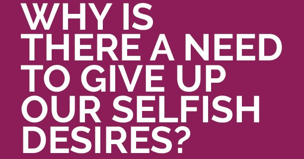 Why-is-there-a-need-to-give-up-our-selfish-desires-