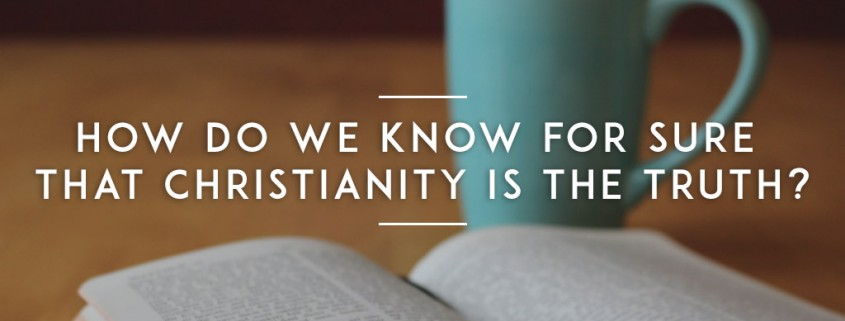 How-do-we-know-for-sure-that-Christianity-is-the-truth-