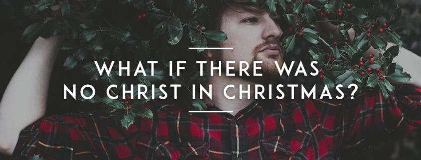 What-if-there-was-no-Christ-in-Christmas-