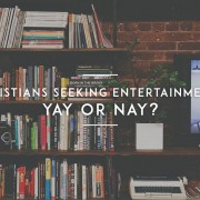 Christians-Seeking-Entertainment-yay-or-nay