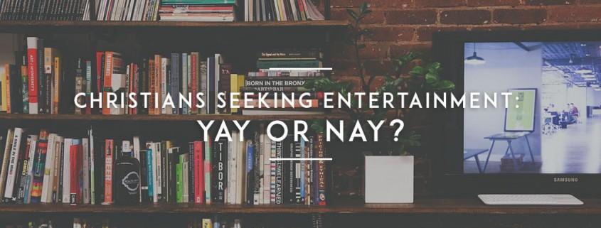 Christians-Seeking-Entertainment-yay-or-nay