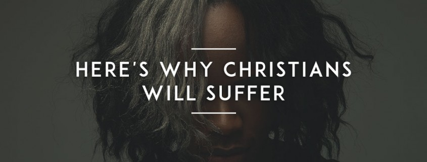 Heres-why-Christians-will-suffer