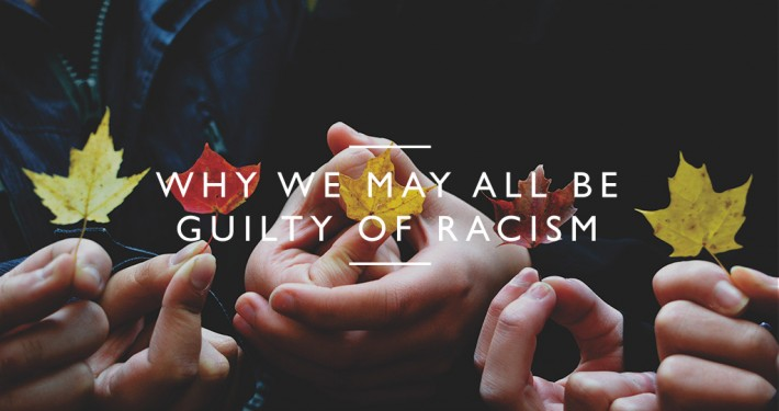 Why-We-May-All-Be-Guilty-of-Racism