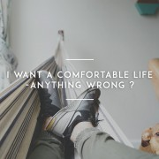 I-want-a-comfortable-life-anything-wrong