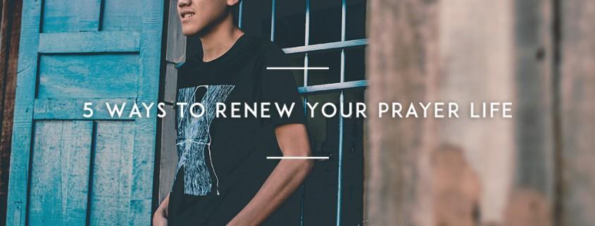 5-Ways-to-Renew-Your-Prayer-Life