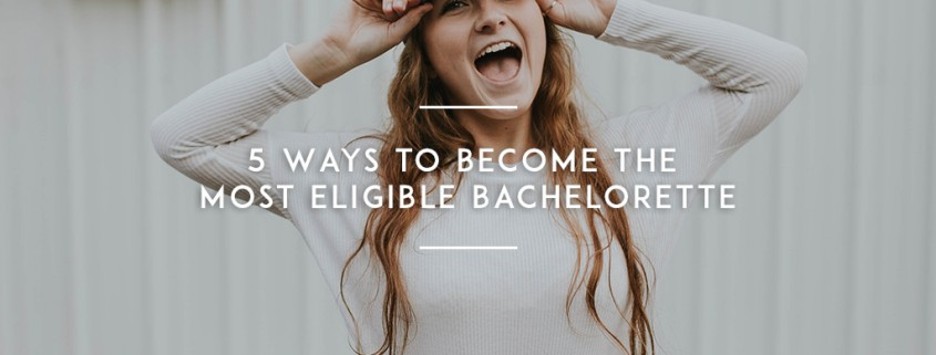5-Ways-to-Become-the-Most-Eligible-Bachelorette