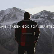 Have-I-taken-God-for-granted(1)