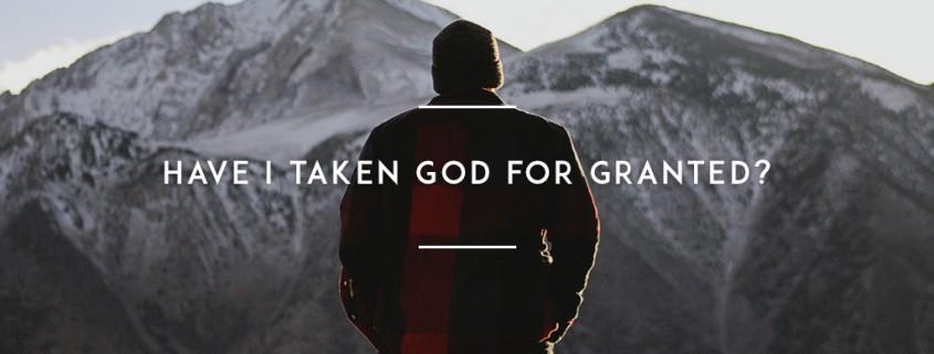Have-I-taken-God-for-granted(1)